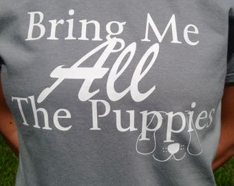 Bring Me All The Puppies T-Shirt dogs silly fun