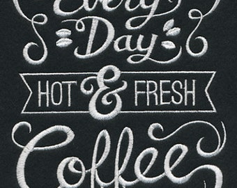 Every Day Hot and Fresh Coffee - Embroidered Flour Sack Hand/Dish Towel