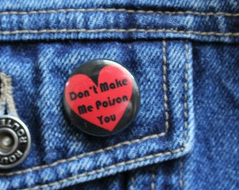 Don't make me poison you 1 inch button