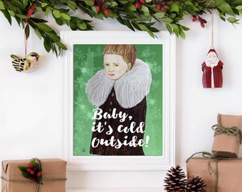 Baby It's Cold Outside, Inspirational Holiday wall art. Printed from whimsical drawing pouty girl in fur coat on green background.