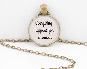 Everything happens for a reason Pendant Necklace Inspirational Jewelry or Key Ring