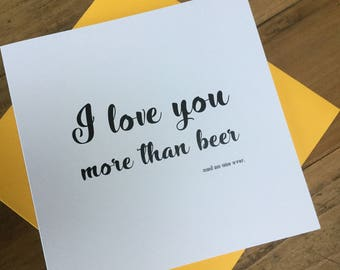 I love you more than beer.... said no one ever