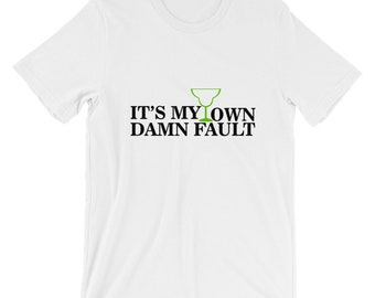 It's My Own Damn Fault Shirt T-Shirt