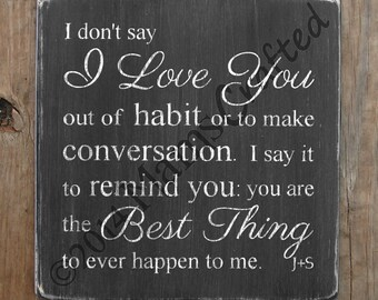 I Love You, You Are The Best Thing to Ever Happen to Me, 12x12 Distressed Wood Wall Art, Personalized