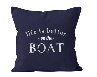 54 colors Boat Pillow cover, Life is Better On The Boat Quote Pillow Cover, boat decor, nautical pillow cover, sailing pillow cushion cover