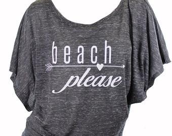 Beach Please. flowy shirts. womens grapic tees. lake life. funny tshirts. comfy clothes. sunday funday shirt. beachwear. dolman tee.