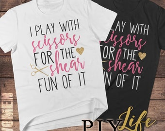Play with Scissors for the Shear Fun of It Hair Stylist Shirt Men T-shirt Women T-Shirt Unisex Tee Printed on Demand DTG