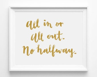 All In or All Out. No Halfway, Inspirational Quote, Gift Idea, Office Decor, Motivation, Typography Print, Word Art, Wall Quote, Gold, White
