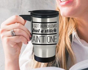 Knitting Mug - Gift For Knitter - I got 99 problems but a stitch ain't one Travel Mug