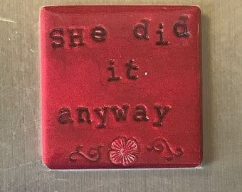 She did it anyway...Custom made 1.5 x 1.5  magnet