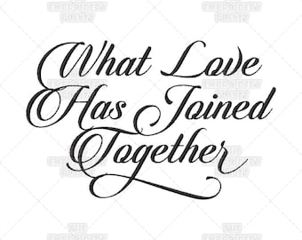 What Love Has Joined Together, Calligraphy, Wedding, Script, Quote, Saying, Machine Embroidery, Pattern, Design