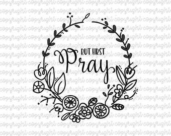 But first pray - floral wreath design - svg - cut file - silhouette - cameo - cricut