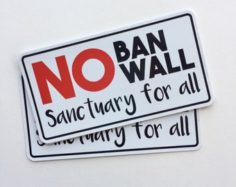 no ban no wall santuary for all anti-trump bumper sticker, laptop decal