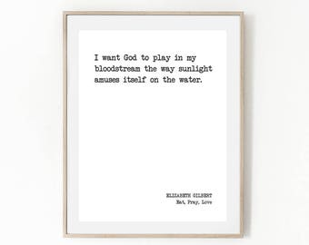 Poetry Gift, ELIZABETH GILBERT, I Want God To Play, Literary Quote, Quote, Eat Pray Love, Literature, Inspirational, Typography, Poetry Gift