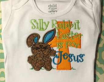 Silly Rabbit Easter is for Jesus....Onesie/Shirt