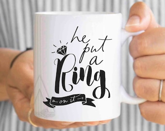 "engagement gifts for best friends, ""he put a ring on it"" coffee mug, engagement gifts for her, bride to be, engagement gift for bride MU258"