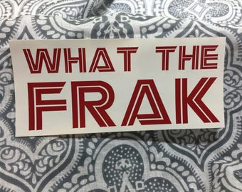 What the Frak - WTF - Battlestar Galactica - Vinyl Decal Sticker - Sci-Fi