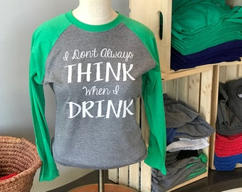 I Don't Always THINK When I DRINK
