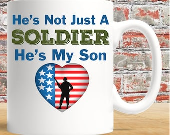 MILITARY - Not Just A Soldier - He's My Son - Soldier Dad,  Soldier Son,  Military Mug, Army Mom, Army Dad