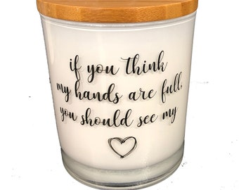 If You Think My Hands are Full- Candle- Mother's Day