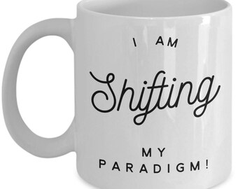 I Am Shifting My Paradigm Mug, Paradigm Shift Mug, Coffee Mug With Paradigm Shift Quote, A Great Gift for Someone Special!
