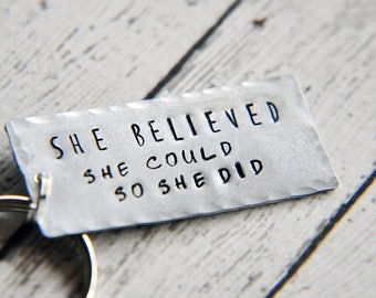 Inspirational Keychain - Hand Stamped Keychain - Motivational Gift - Gift for Friend - Inspirational Key Chain - She Believed She Could