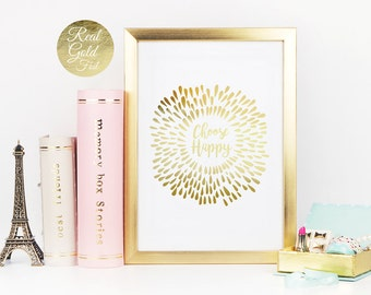 Choose Happy, Real Gold Foil Print, Inspirational Quote, Happy Print, Typography Poster, Home Decor, Gold Wall Art, Gold Print, 11x17 print