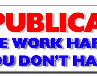 Political Bumper Sticker - Republicans We work hard so you don't have to - Quote Me Printing #164