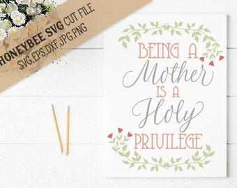 Mother is a Holy Privilege cut file svg eps dxf jpg png for Silhouette and Cricut type cutting machines