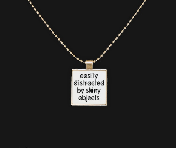 Easily distracted necklace, shiny object, ADD humor, funny necklace, sarcasm, statement necklace, statement jewelry, silver pendant, ADHD