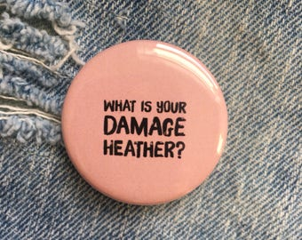 What is your damage Heather? Heathers Pin, 1.5 inch pin back button, 37 mm pinback button, Heathers Movie