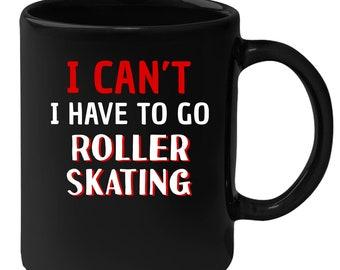 Roller skating - I Can't I Have To Go Roller skating 11 oz Black Coffee Mug