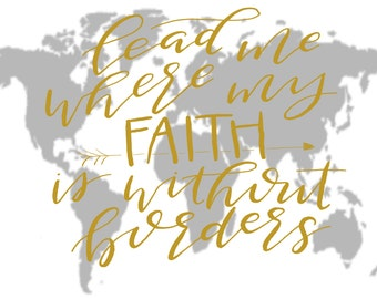 "Hand Lettered ""Lead Me Where My Faith is Without Borders"""