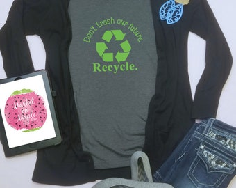 Earth Day Shirt - Women's Earth Day - Don't Trash Our Future - Recycle - Recycling shirt
