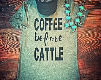 COFFEE BEFORE CATTLE tee