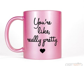 Pink Desk Accessories for Women | Best Friend Gift | You're Like Really Pretty Coffee Mug | White or Pink Mug | Birthday Gift for Her