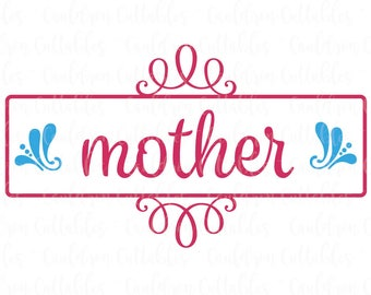 Mother SVG Cut File - Mom Clipart - DXF EPS Png File for Electronic Cutter - Diecut Machine Digital File - Instant Download