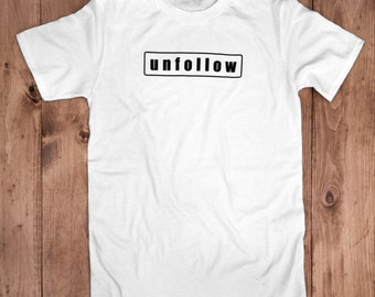 Unfollow Tee-100% Organic Cotton