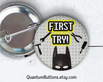 "First Try Button, 1.5"" Pin-back Button, The Lego Movie Pin, Lego Button, First Try Magnet, Lego Flair, 064"