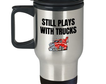 Tow Truck Travel Mug - Tow Truck Operator Gift - Funny Wrecker Gift - Still Plays With Trucks - Wrecker Driver