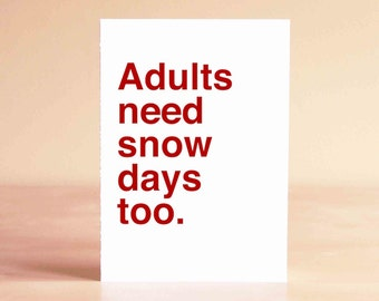 Funny Christmas Card - Christmas Card Funny - Funny Holiday Card - Adults need snow days too.