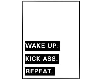 Wake up . Kick ass .repeat