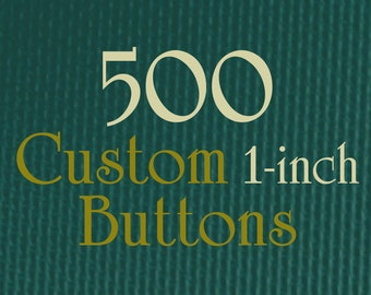 """500 1-Inch Custom Buttons - 1"""" (one Inch) - Full Color - As many designs as you want!"""