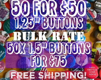 "WHOLESALE 50 1.25"" Pinback Buttons for 50 dollars, 50 1.5"" Pinback Buttons for 75 Dollars, Custom Buttons, Bulk Pins, Free Shipping, Sale"