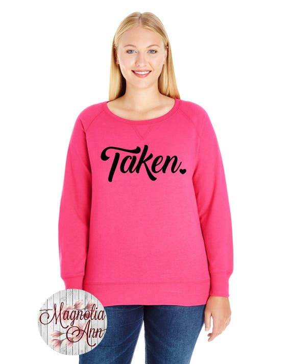 Taken French Terry Sweatshirt, Sizes Small-4X, Plus Size Sweatshirt, Bride Shirt, Bride Sweatshirt, Wedding Shirt, Valentine's Day Shirt
