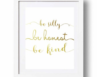 Be silly be honest be kind print White and Gold letters Wall art Gold nursery art Gold quote Gold typography decor 11x14 5x7 8x10 DOWNLOAD
