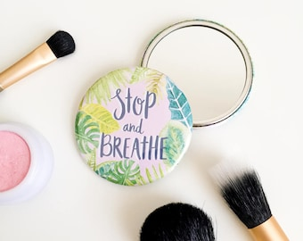 Stop and Breathe - Plant Pocket Mirror - Compact Mirror - Purse Mirror - Motivational Mirror - Travel Mirror - Bridesmaid Gift - Plant Lady