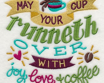 May Your Cup Runneth Over with Joy, Love and Coffee - Embroidered Flour Sack Hand/Dish Towel