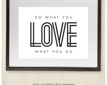 Do What You Love What you Do Black and White 8x10 Print