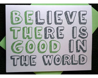 BElieve THEre is GOOD in the World Notecards